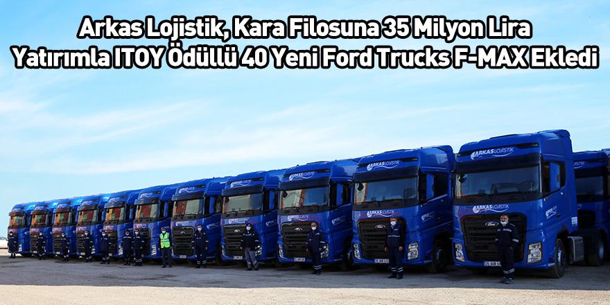 Arkas Lojistik, Kara Filosuna 35 Milyon Lira Yatırımla ITOY Ödüllü 40 Yeni Ford Trucks F-MAX Ekledi