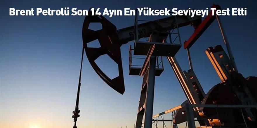 Brent Petrolü Son 14 Ayın En Yüksek Seviyeyi Test Etti