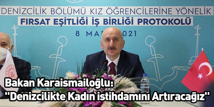"""Bakan Karaismailoğlu: """"Denizcilikte Kadın istihdamını Artıracağız"""""""