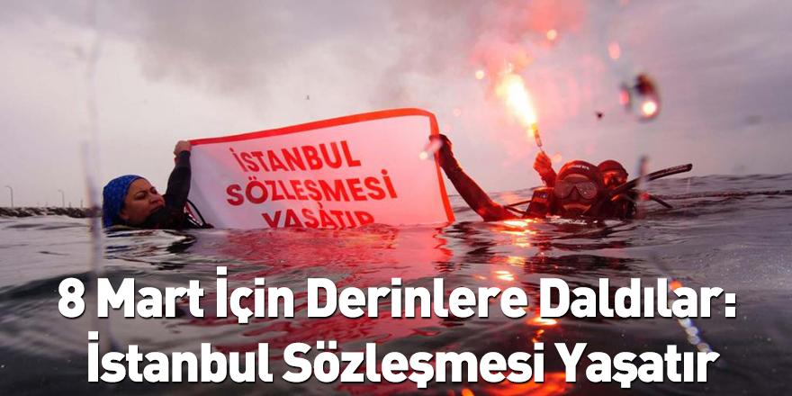 8 Mart İçin Derinlere Daldılar: İstanbul Sözleşmesi Yaşatır