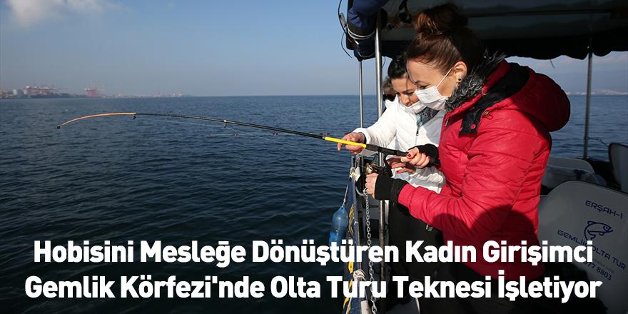Hobisini Mesleğe Dönüştüren Kadın Girişimci Gemlik Körfezi'nde Olta Turu Teknesi İşletiyor