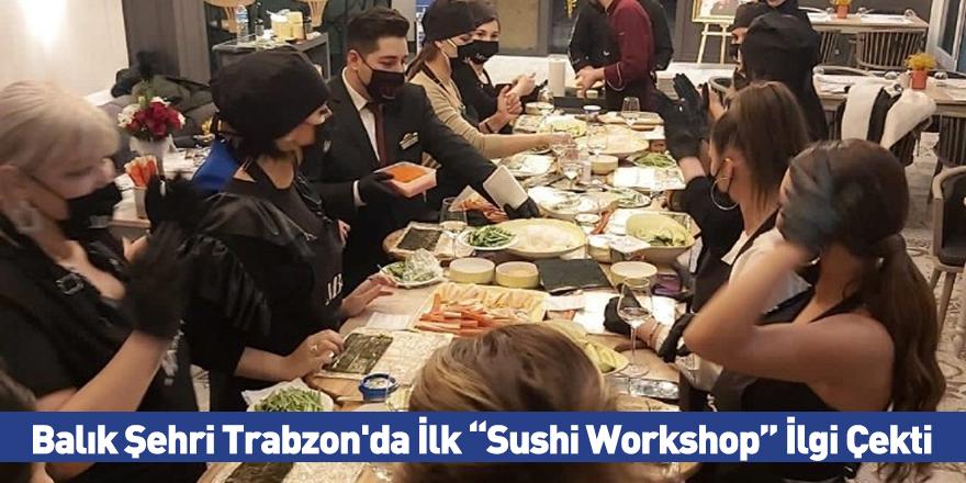 """Balık Şehri Trabzon'da İlk """"Sushi Workshop"""" İlgi Çekti"""