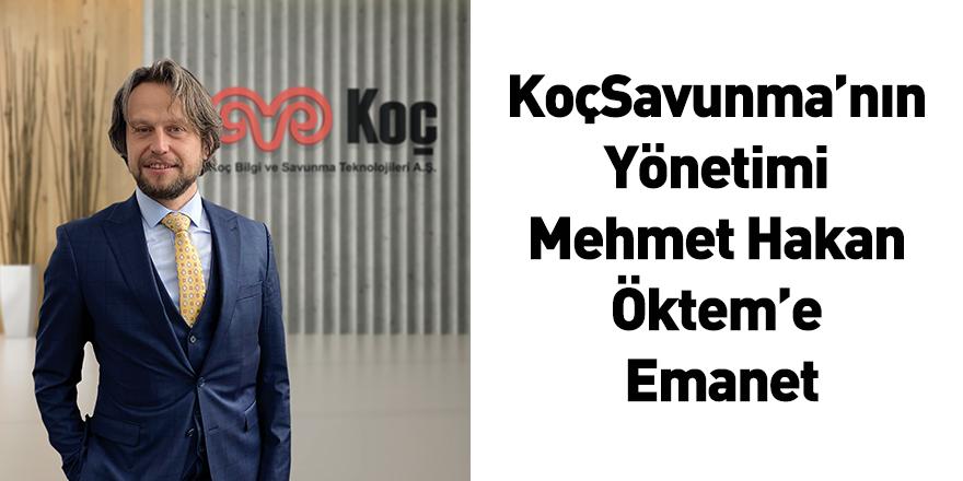 KoçSavunma'nın Yönetimi Mehmet Hakan Öktem'e Emanet