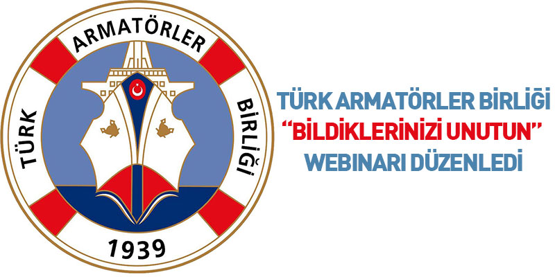 """Türk Armatörler Birliği """"Bildiklerinizi Unutun"""" Webinarı Düzenledi"""