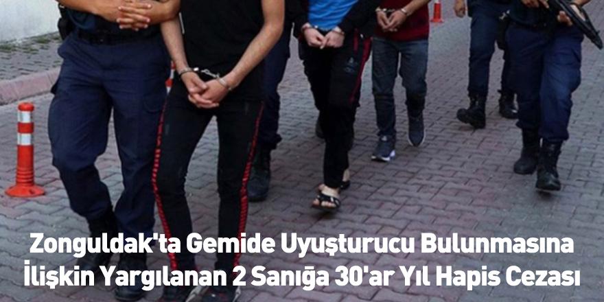 Zonguldak'ta Gemide Uyuşturucu Bulunmasına İlişkin Yargılanan 2 Sanığa 30'ar Yıl Hapis Cezası