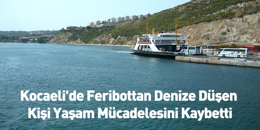 Kocaeli'de Feribottan Denize Düşen Kişi Yaşam Mücadelesini Kaybetti