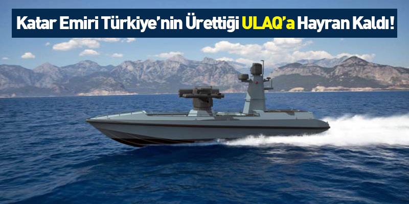 Katar Emiri Türkiye'nin Ürettiği ULAQ'a Hayran Kaldı!