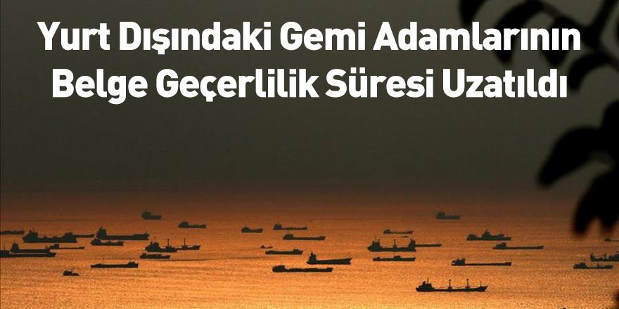 Yurt Dışındaki Gemi Adamlarının Belge Geçerlilik Süresi Uzatıldı