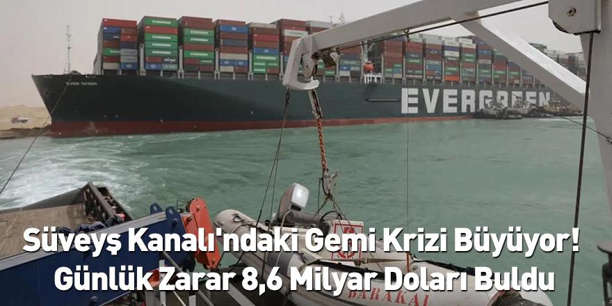 Süveyş Kanalı'ndaki Gemi Krizi Büyüyor! Günlük Zarar 8,6 Milyar Doları Buldu
