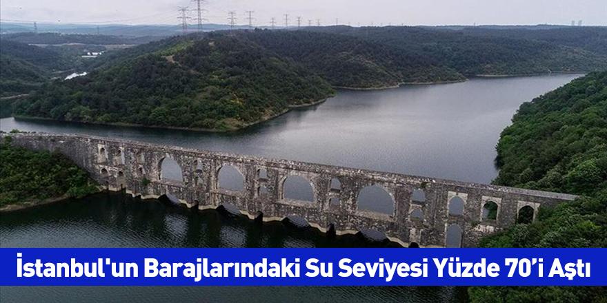 İstanbul'un Barajlarındaki Su Seviyesi Yüzde 70'i Aştı