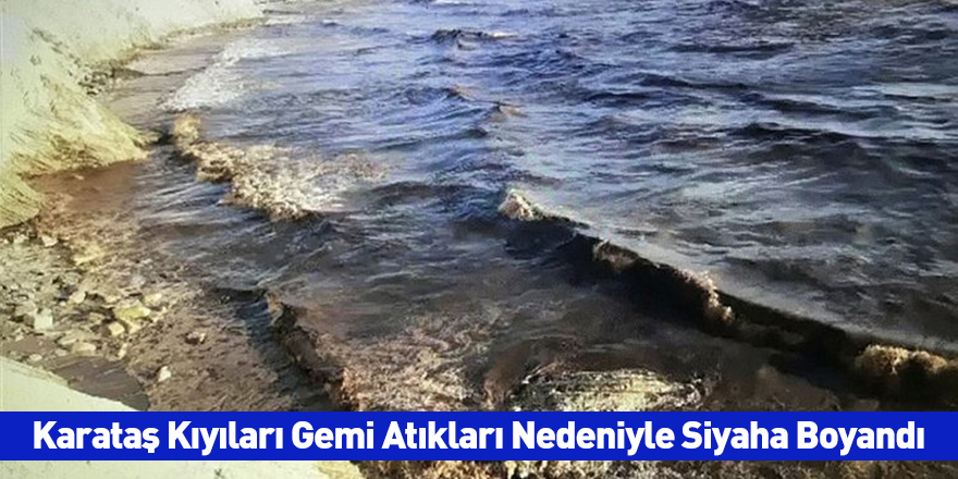 Karataş Kıyıları Gemi Atıkları Nedeniyle Siyaha Boyandı