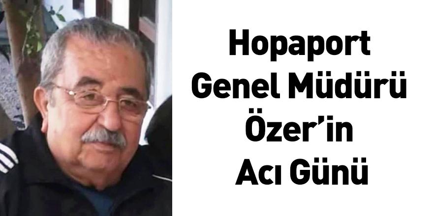Hopaport Genel Müdürü Özer'in Acı Günü