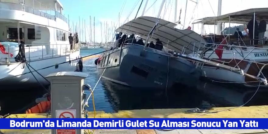Bodrum'da Limanda Demirli Gulet Su Alması Sonucu Yan Yattı