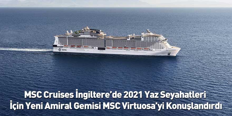 MSC Cruises İngiltere'de 2021 Yaz Seyahatleri İçin Yeni Amiral Gemisi MSC Virtuosa'yi Konuşlandırdı