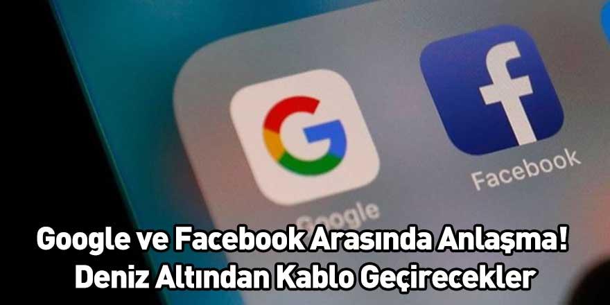 Google ve Facebook Arasında Anlaşma! Deniz Altından Kablo Geçirecekler