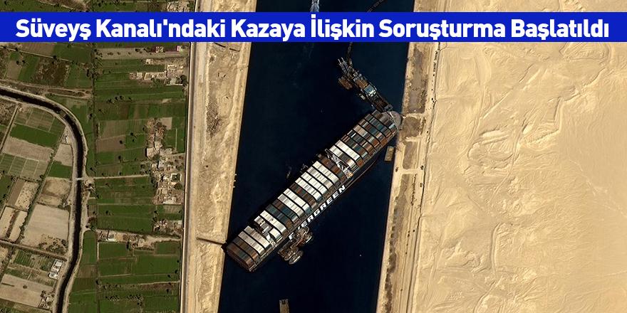 Süveyş Kanalı'ndaki Kazaya İlişkin Soruşturma Başlatıldı