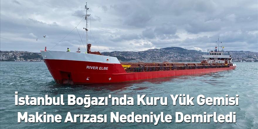 İstanbul Boğazı'nda Kuru Yük Gemisi Makine Arızası Nedeniyle Demirledi