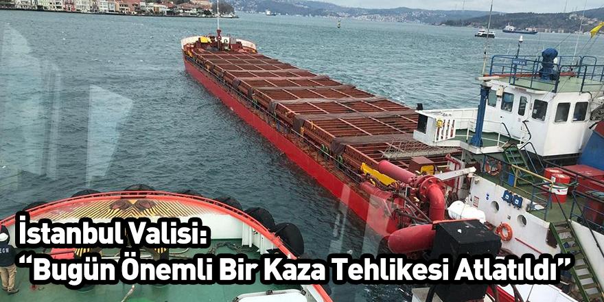 """İstanbul Valisi: """"Bugün Önemli Bir Kaza Tehlikesi Atlatıldı"""""""