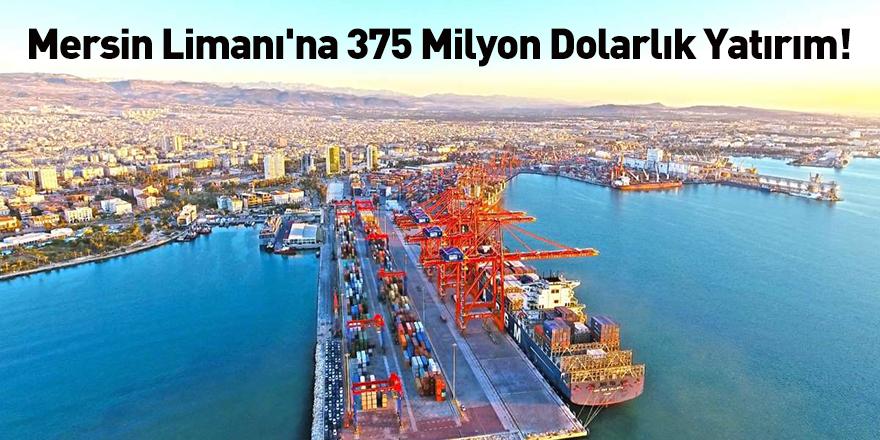 Mersin Limanı'na 375 Milyon Dolarlık Yatırım!