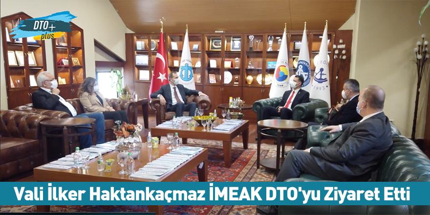 Vali İlker Haktankaçmaz İMEAK DTO'yu Ziyaret Etti