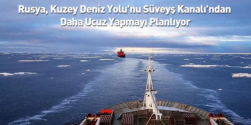 Rusya, Kuzey Deniz Yolu'nu Süveyş Kanalı'ndan Daha Ucuz Yapmayı Planlıyor