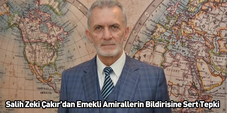 Salih Zeki Çakır'dan Emekli Amirallerin Bildirisine Sert Tepki