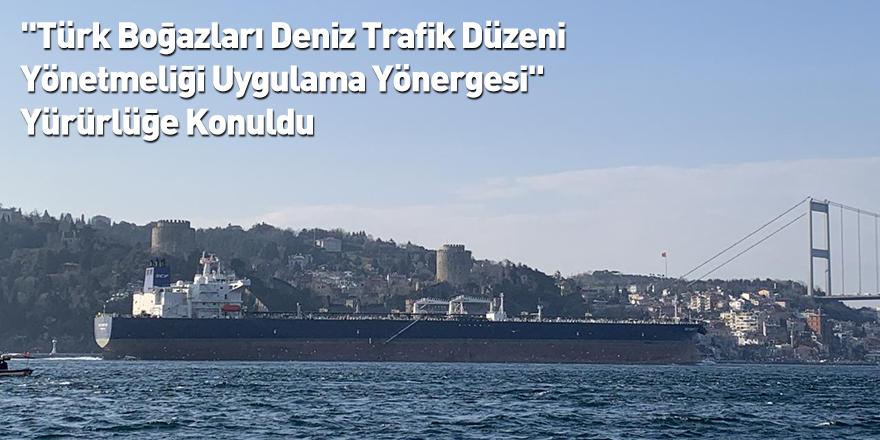 """""""Türk Boğazları Deniz Trafik Düzeni Yönetmeliği Uygulama Yönergesi"""" Yürürlüğe Konuldu"""