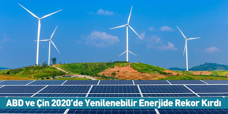 ABD ve Çin 2020'de Yenilenebilir Enerjide Rekor Kırdı