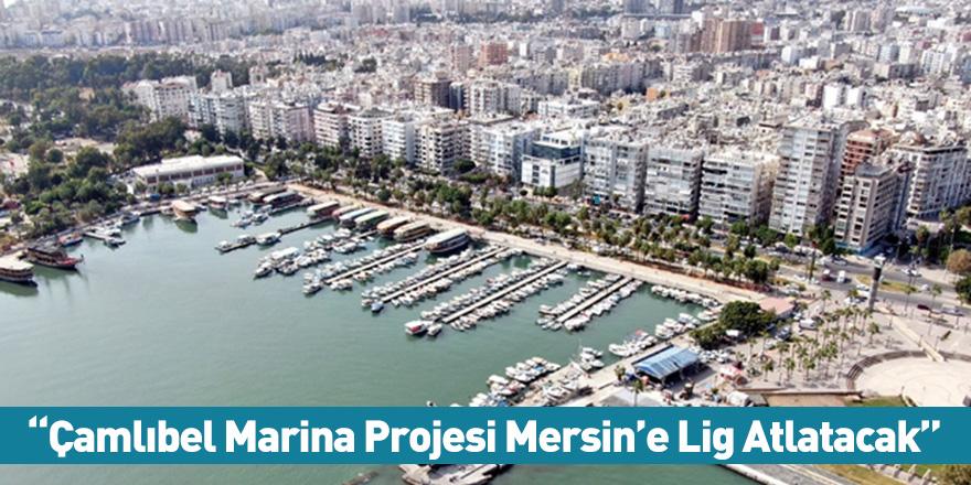 """""""Çamlıbel Marina Projesi Mersin'e Lig Atlatacak"""""""