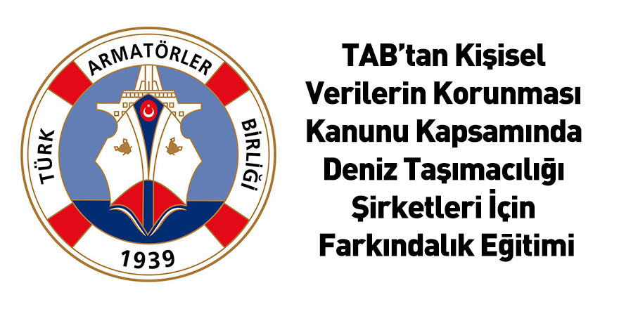 TAB'tan Kişisel Verilerin Korunması Kanunu Kapsamında Deniz Taşımacılığı Şirketleri İçin Farkındalık Eğitimi