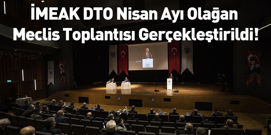 İMEAK DTO Nisan Ayı Olağan Meclis Toplantısı Gerçekleştirildi!