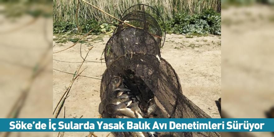 Söke'de İç Sularda Yasak Balık Avı Denetimleri Sürüyor