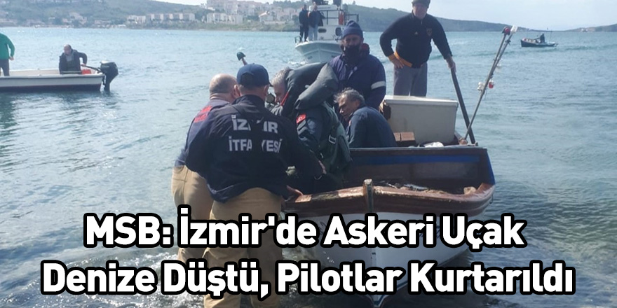 MSB: İzmir'de Askeri Uçak Denize Düştü, Pilotlar Kurtarıldı