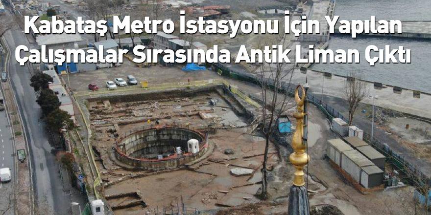 Kabataş Metro İstasyonu İçin Yapılan Çalışmalar Sırasında Antik Liman Çıktı