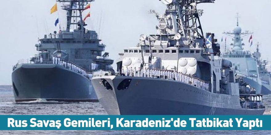 Rus Savaş Gemileri, Karadeniz'de Tatbikat Yaptı