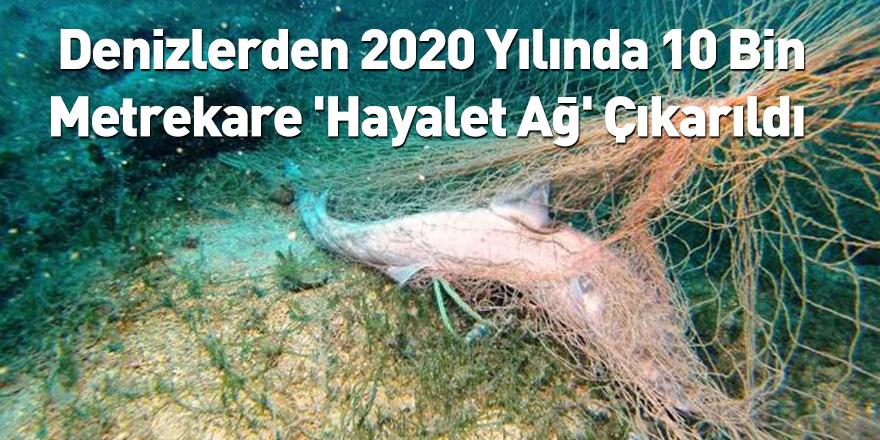 Denizlerden 2020 Yılında 10 Bin Metrekare 'Hayalet Ağ' Çıkarıldı