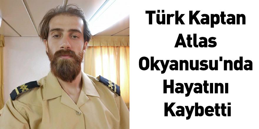 Türk Kaptan Atlas Okyanusu'nda Hayatını Kaybetti