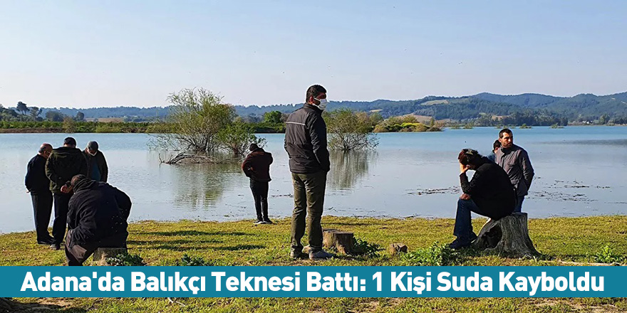 Adana'da Balıkçı Teknesi Battı: 1 Kişi Suda Kayboldu