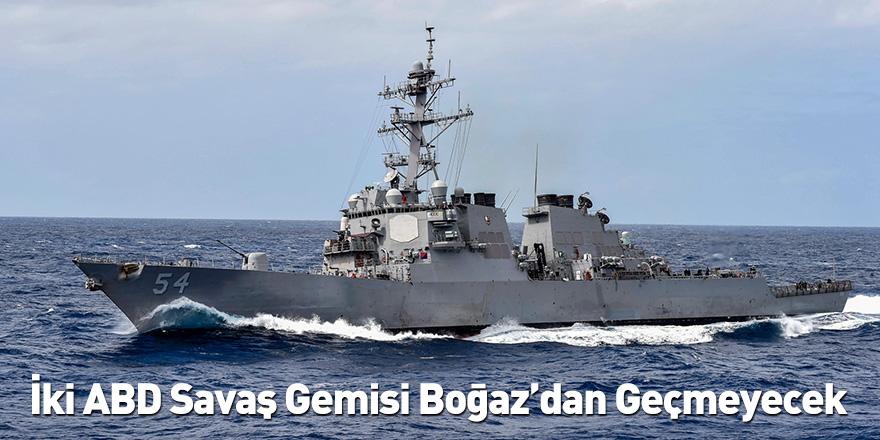 İki ABD Savaş Gemisi Boğaz'dan Geçmeyecek
