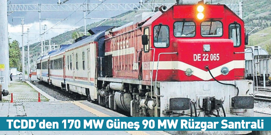 TCDD'den 170 MW Güneş 90 MW Rüzgar Santrali