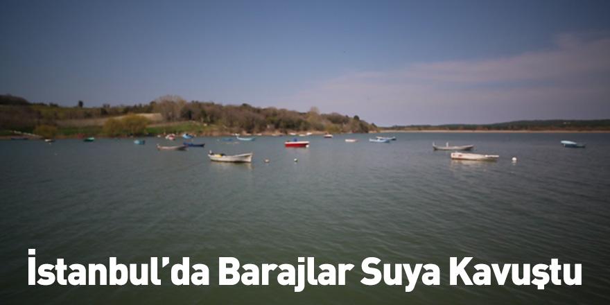 İstanbul'da Barajlar Suya Kavuştu