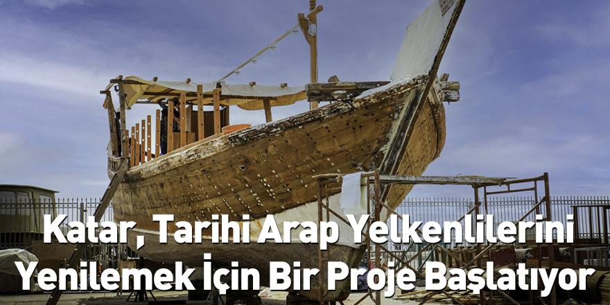 Katar, Tarihi Arap Yelkenlilerini Yenilemek İçin Bir Proje Başlatıyor