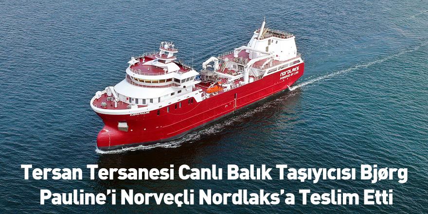Tersan Tersanesi Canlı Balık Taşıyıcısı Bjørg Pauline'i Norveçli Nordlaks'a Teslim Etti