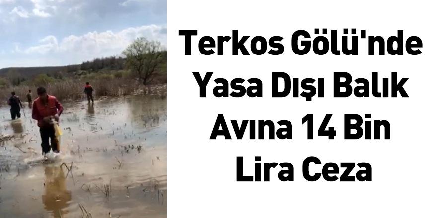 Terkos Gölü'nde Yasa Dışı Balık Avına 14 Bin Lira Ceza