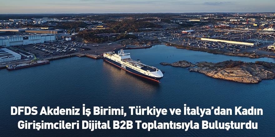 DFDS Akdeniz İş Birimi, Türkiye ve İtalya'dan Kadın Girişimcileri Dijital B2B Toplantısıyla Buluşturdu