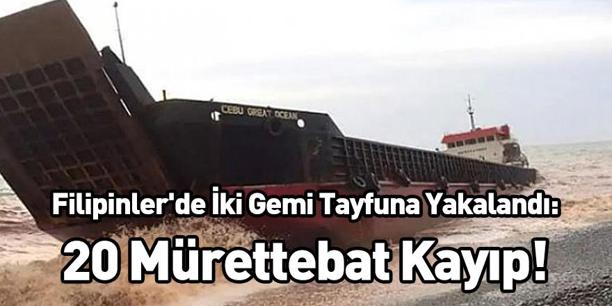 Filipinler'de İki Gemi Tayfuna Yakalandı: 20 Mürettebat Kayıp!