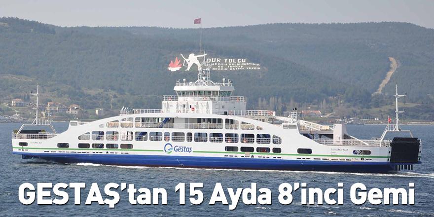 GESTAŞ'tan 15 Ayda 8'inci Gemi