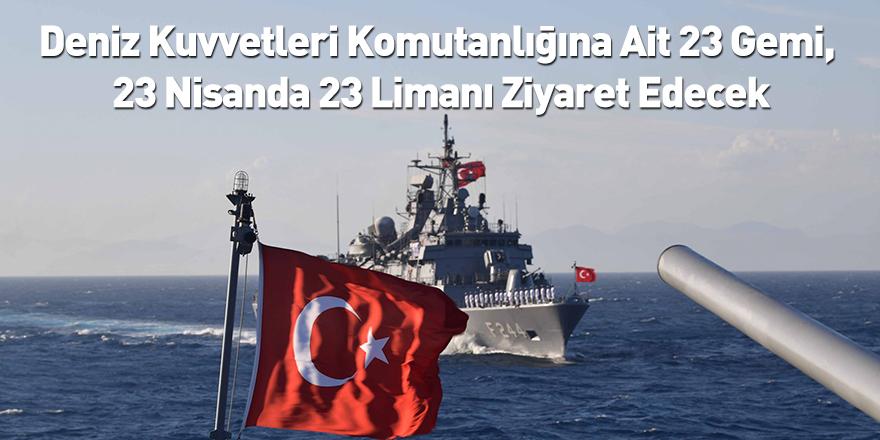 Deniz Kuvvetleri Komutanlığına Ait 23 Gemi, 23 Nisanda 23 Limanı Ziyaret Edecek