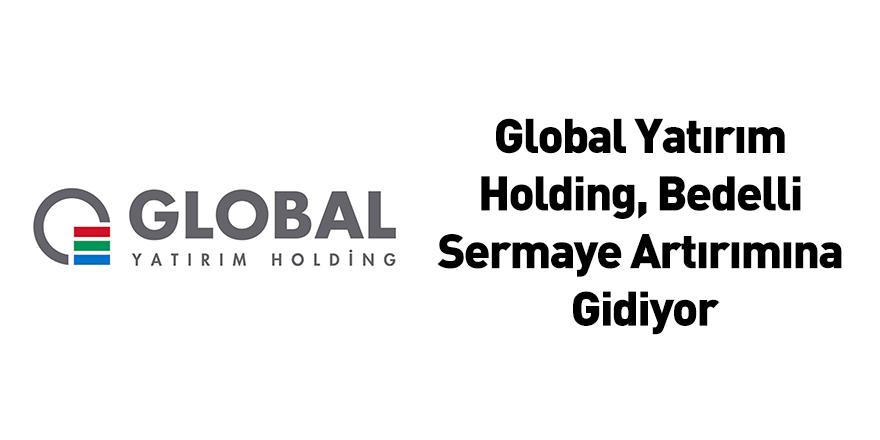 Global Yatırım Holding, Bedelli Sermaye Artırımına Gidiyor