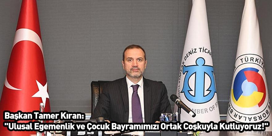 Başkan Tamer Kıran: ''Ulusal Egemenlik ve Çocuk Bayramımızı Ortak Coşkuyla Kutluyoruz!''